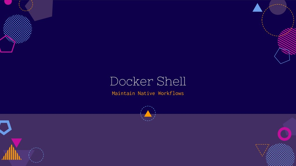 Docker Shell Maintain Native Workflows