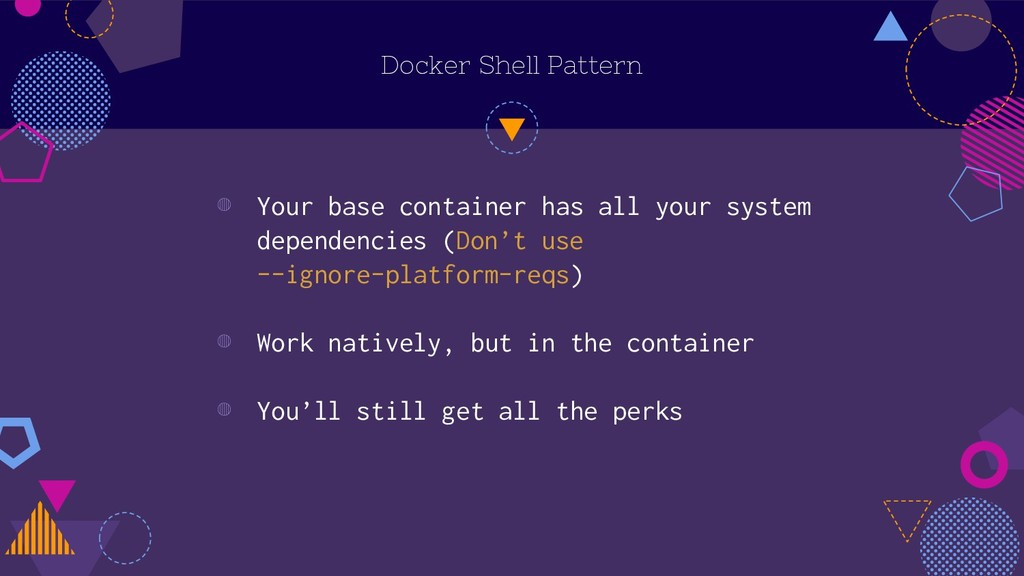 Docker Shell Pattern ◍ Your base container has ...