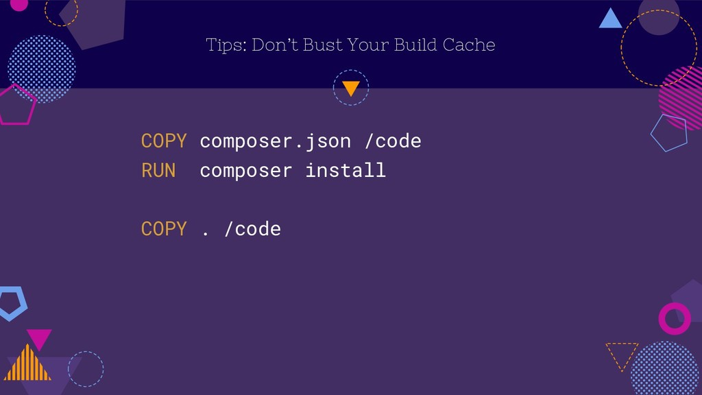 Tips: Don't Bust Your Build Cache COPY composer...