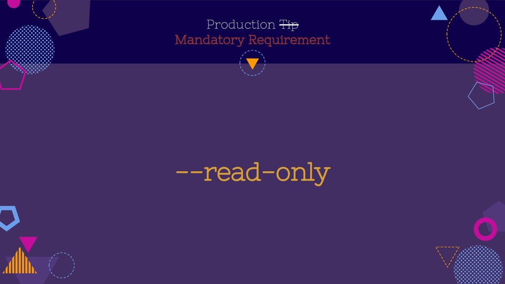 Production Tip Mandatory Requirement --read-only