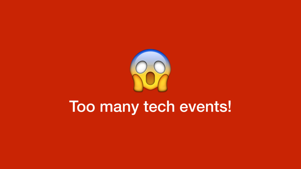 Too many tech events!