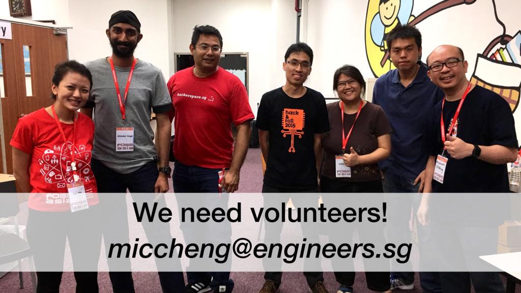 We need volunteers! miccheng@engineers.sg