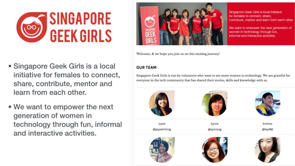 • Singapore Geek Girls is a local initiative fo...