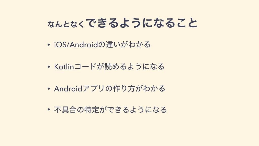 ͳΜͱͳ͘Ͱ͖ΔΑ͏ʹͳΔ͜ͱ • iOS/Androidͷҧ͍͕Θ͔Δ • Kotlinίʔ...