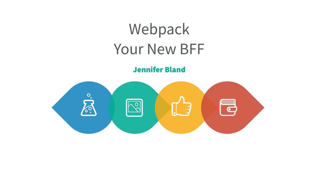 Webpack Your New BFF Jennifer Bland