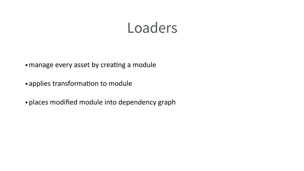 Loaders •manage every asset by creaQng a module...