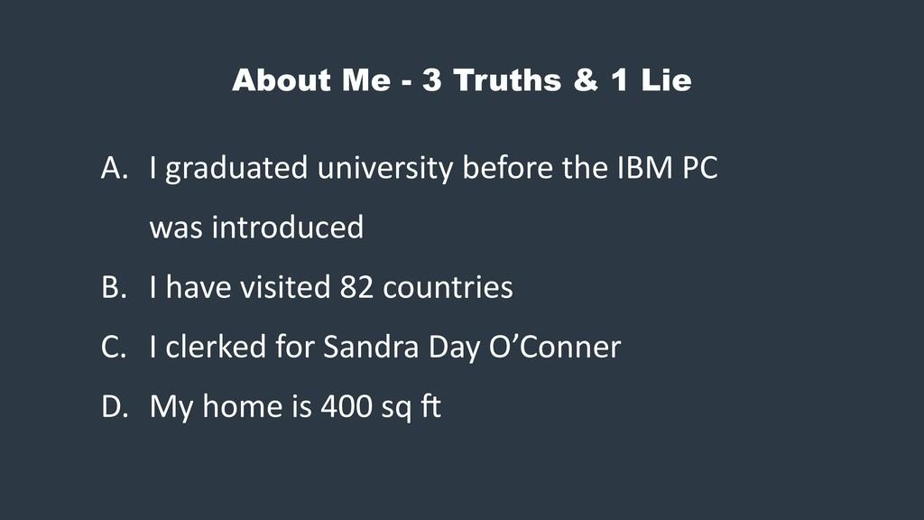 About Me - 3 Truths & 1 Lie A. I graduated univ...