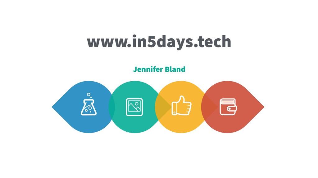 www.in5days.tech Jennifer Bland