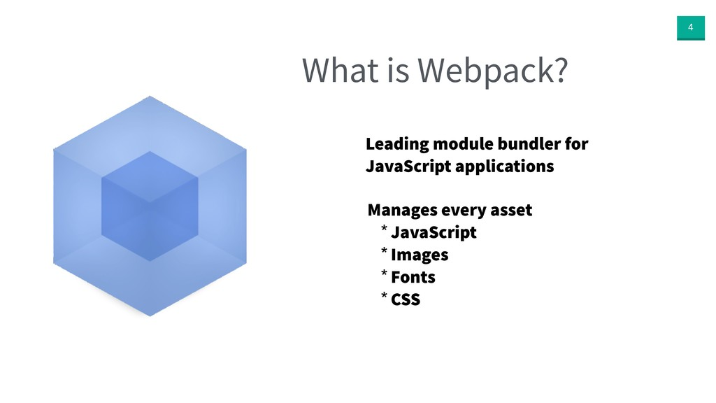 4 What is Webpack? Manages every asset * JavaSc...