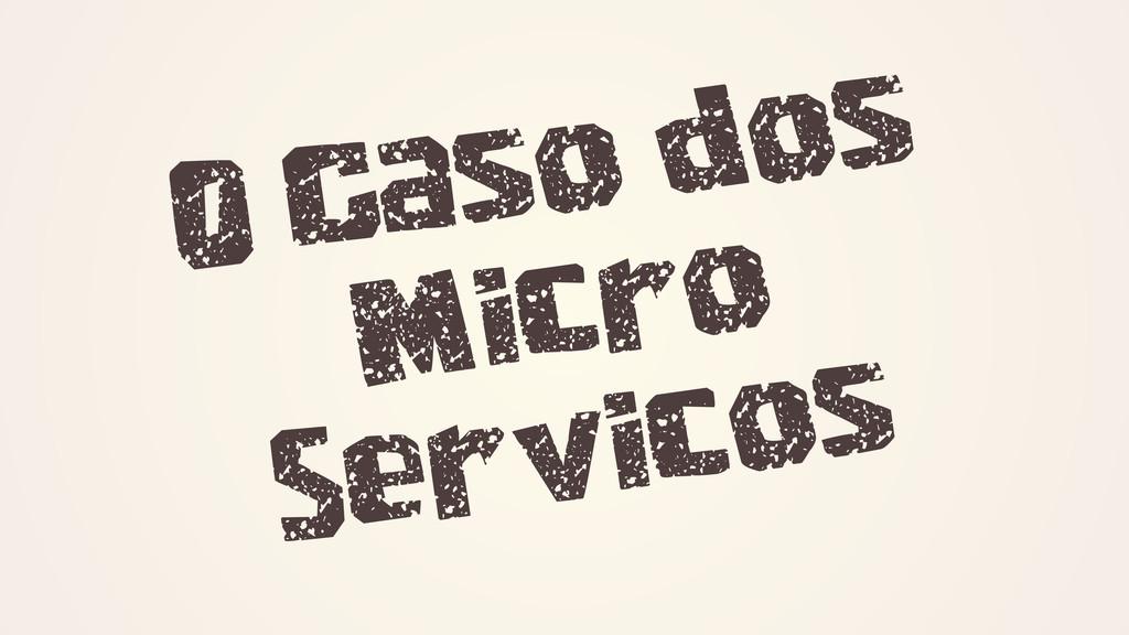 O Caso dos Micro Servicos