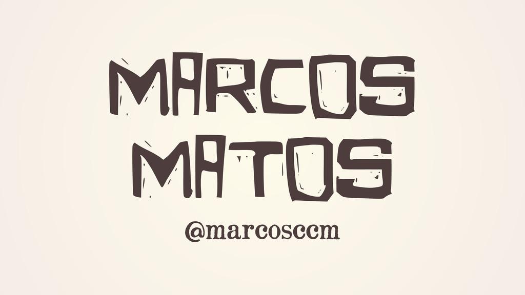 Marcos Matos @marcosccm
