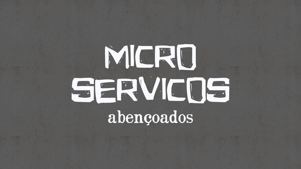 Micro ServiCos abençoados