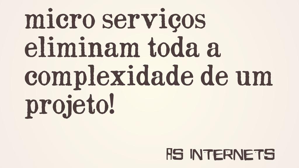 micro serviços eliminam toda a complexidade de ...