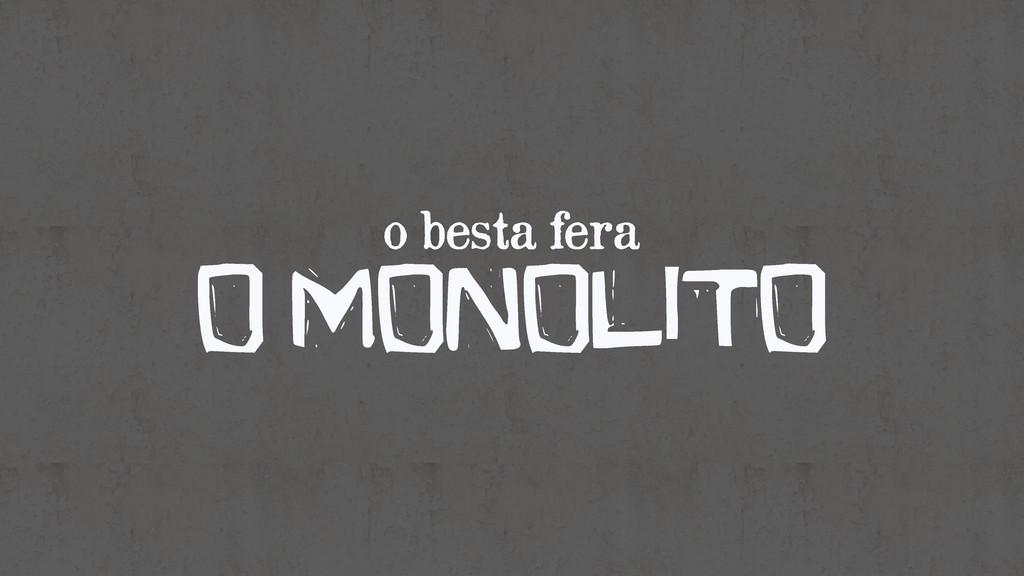 o besta fera O MonolitO