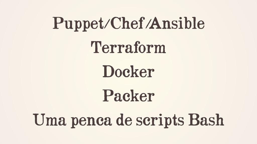 Puppet/Chef/ Ansible Terraform Docker Packer Um...
