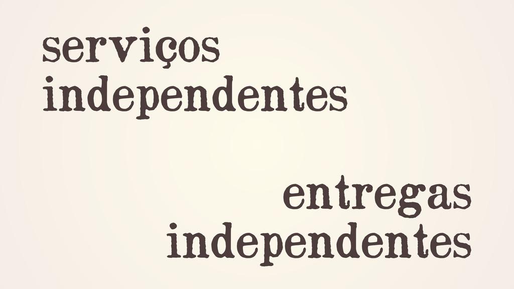 serviços independentes ! entregas independentes