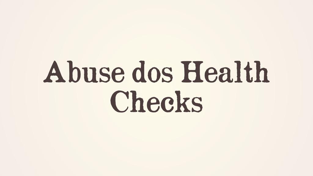 Abuse dos Health Checks