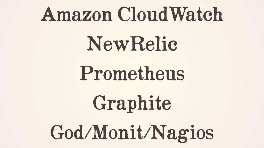 Amazon CloudWatch NewRelic Prometheus Graphite ...