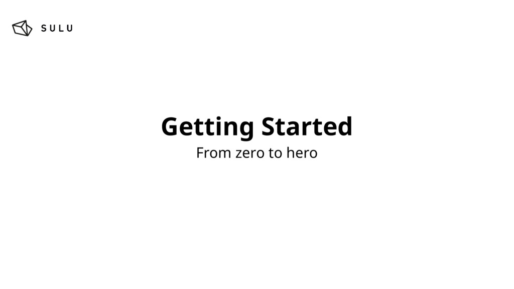 Getting Started From zero to hero