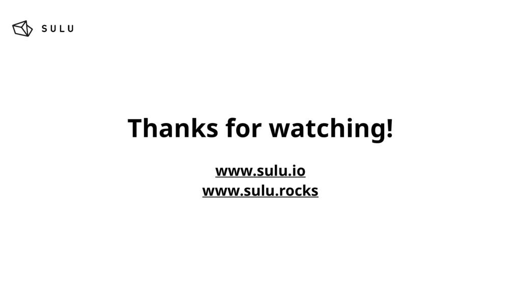 Thanks for watching! www.sulu.io www.sulu.rocks