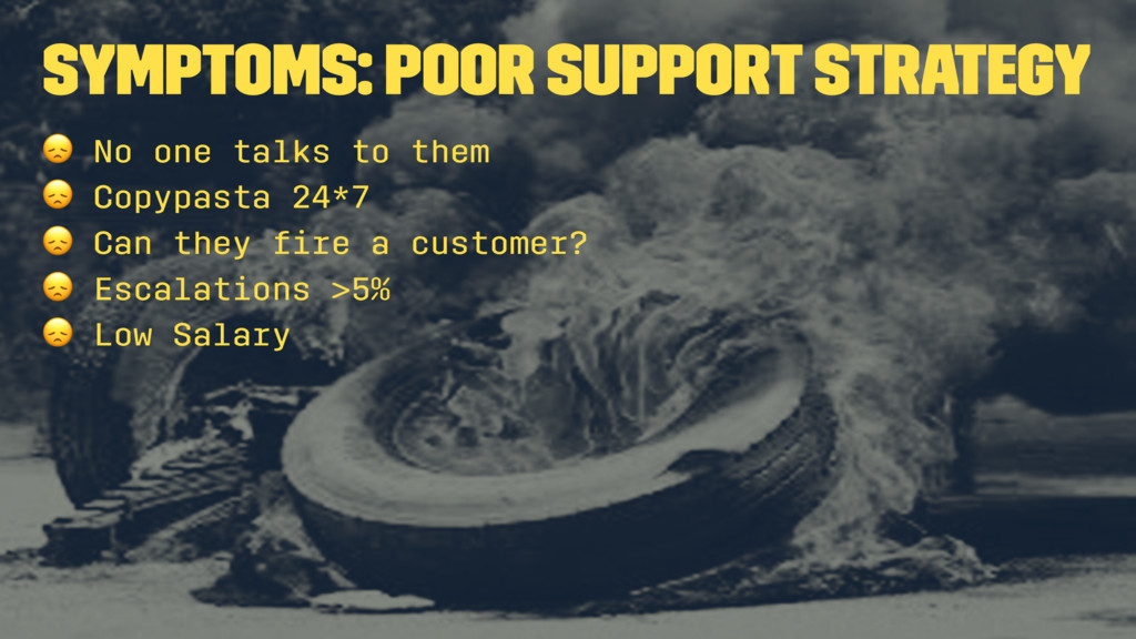 Symptoms: Poor support strategy ! No one talks ...