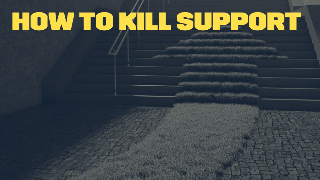 How to kill support