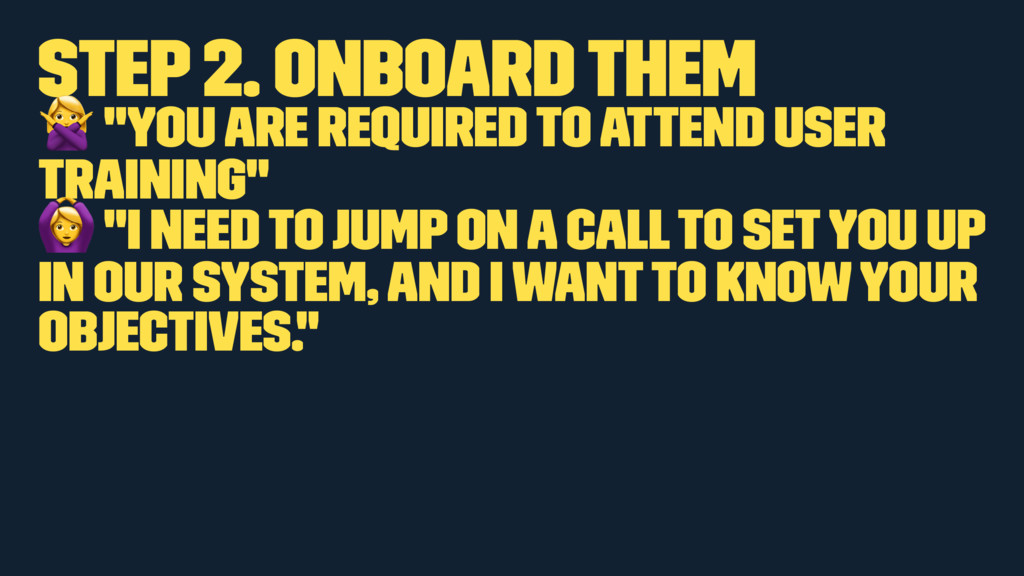 """Step 2. Onboard them ! """"You are required to att..."""
