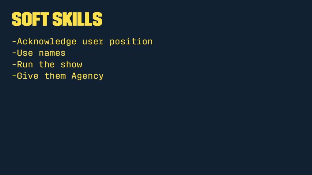 Soft Skills -Acknowledge user position -Use nam...