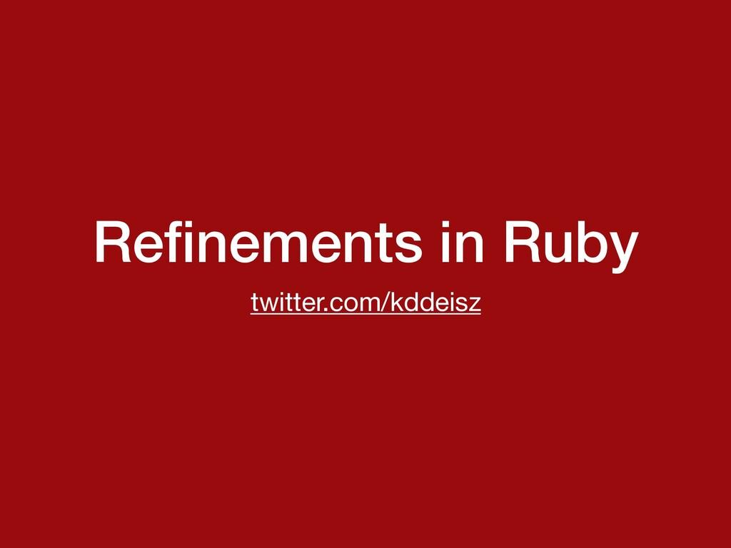 Refinements in Ruby twitter.com/kddeisz