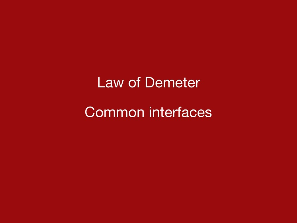Law of Demeter  Common interfaces