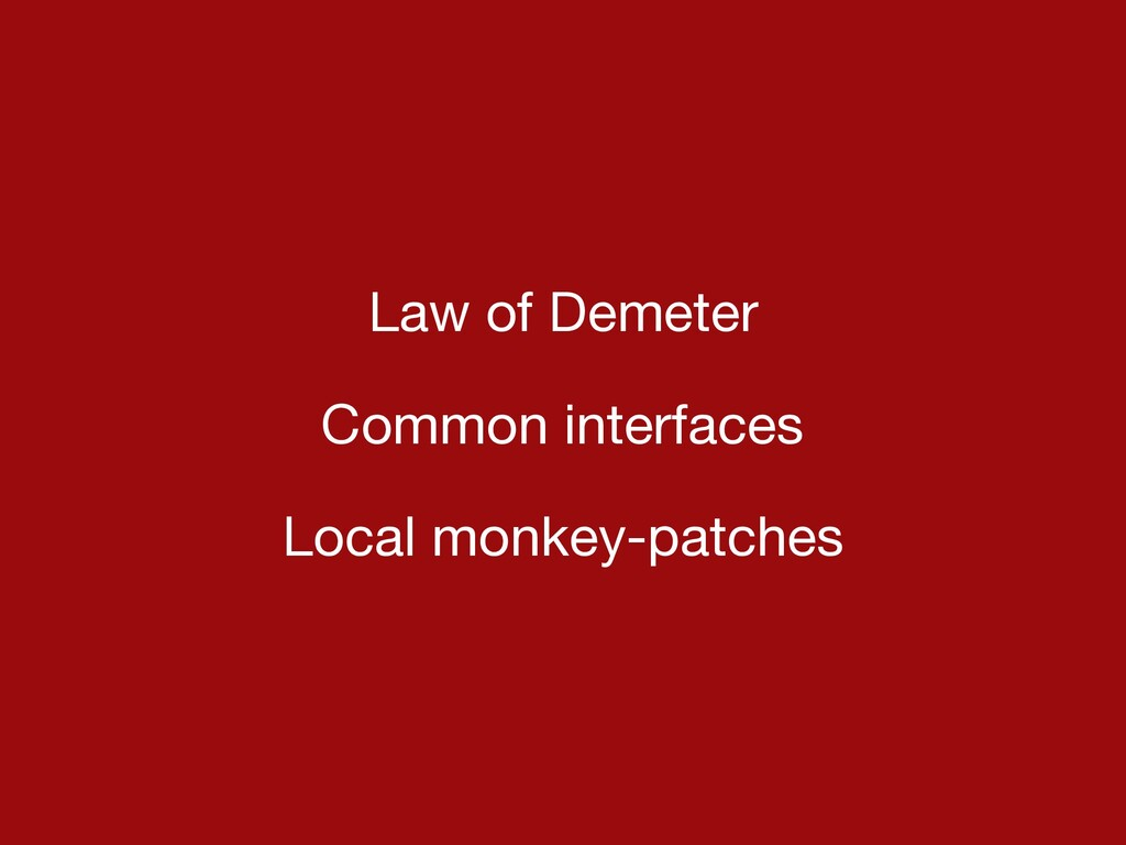 Law of Demeter  Common interfaces  Local monkey...