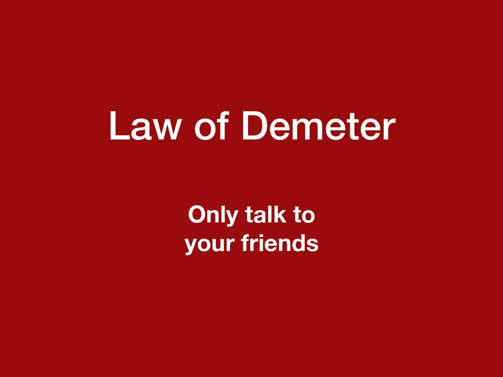 Law of Demeter Only talk to your friends