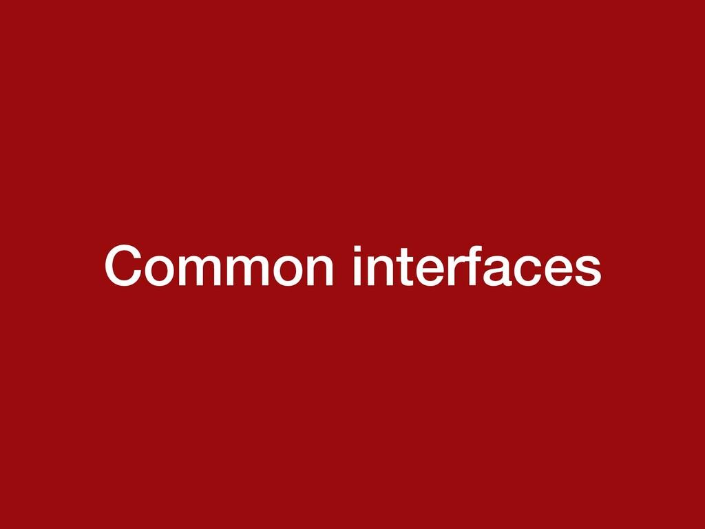 Common interfaces