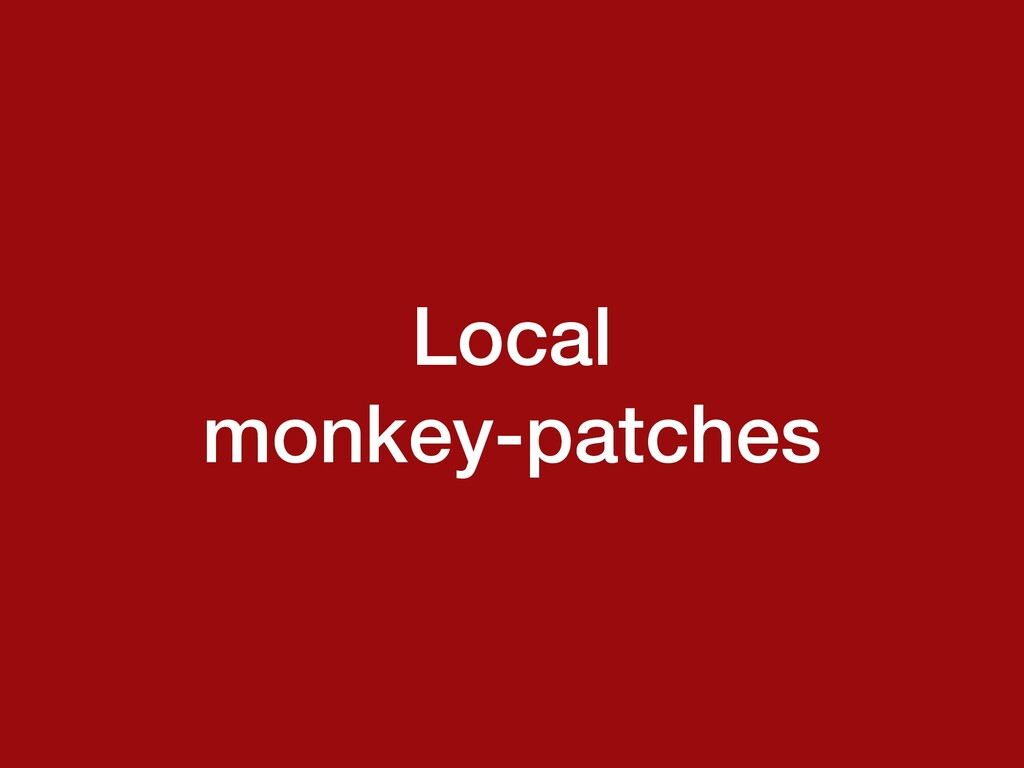 Local monkey-patches