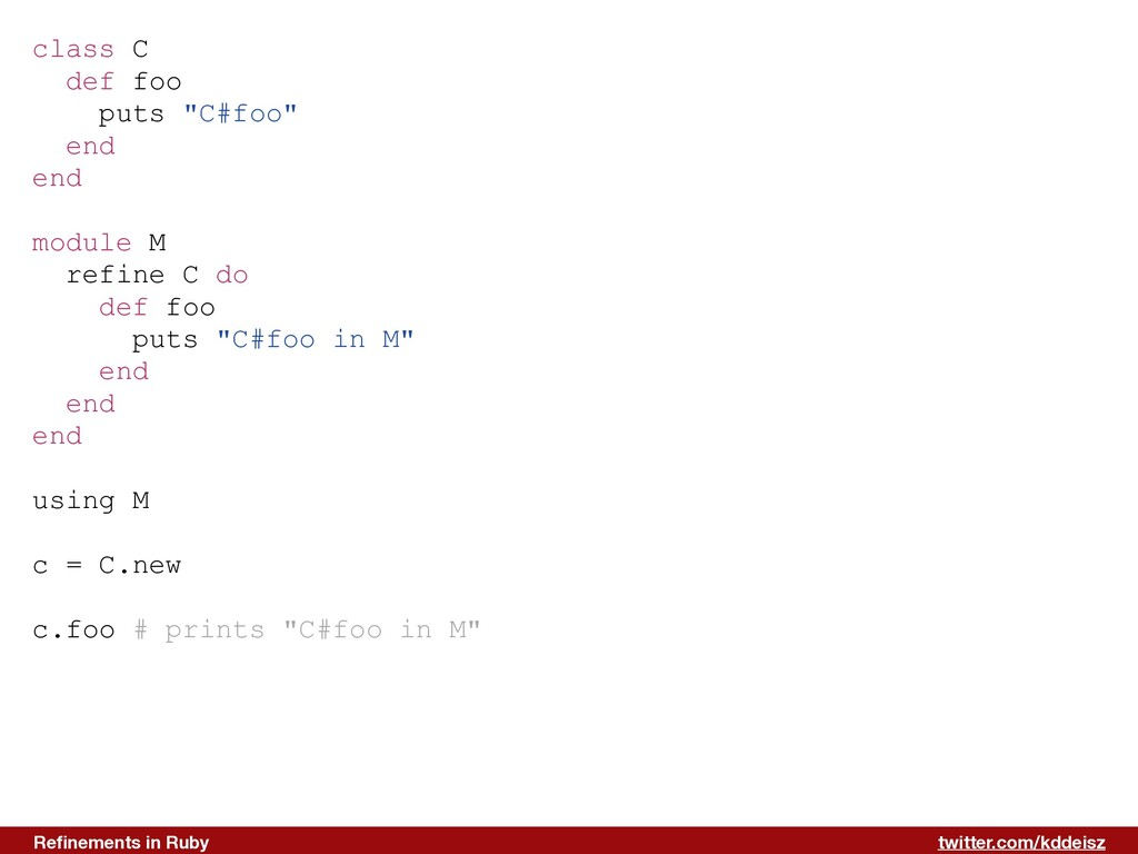 twitter.com/kddeisz Refinements in Ruby class C ...