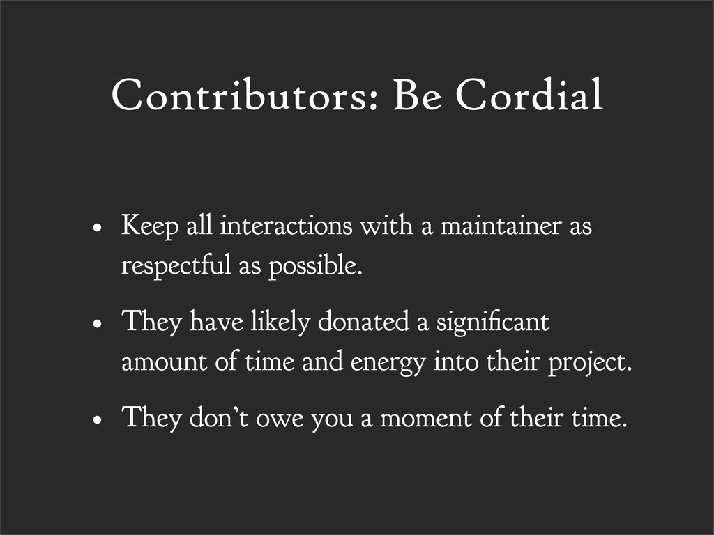 Contributors: Be Cordial • Keep all interaction...