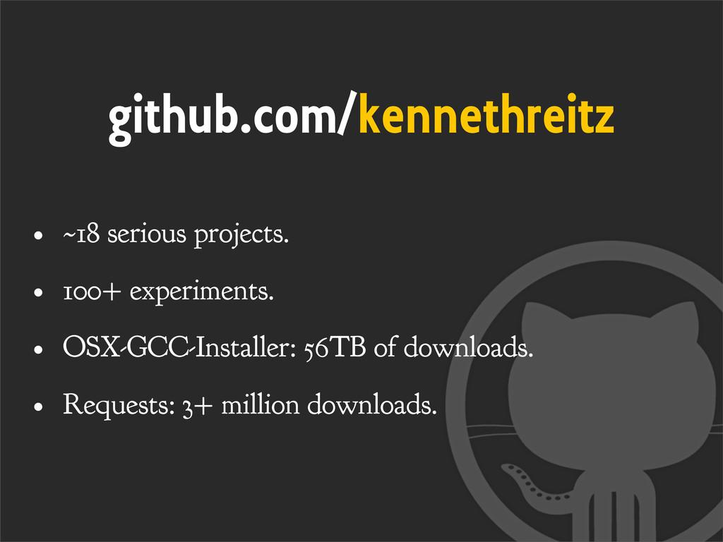 github.com/kennethreitz • ~18 serious projects....
