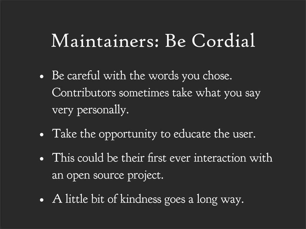 Maintainers: Be Cordial • Be careful with the w...