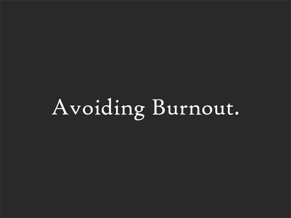 Avoiding Burnout.