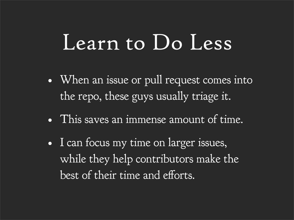 Learn to Do Less • When an issue or pull reques...