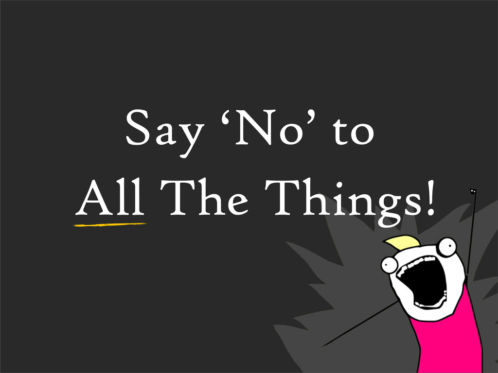Say 'No' to All The Things!