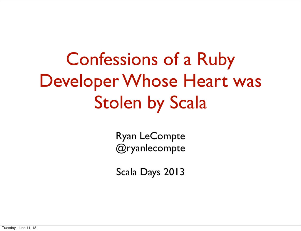 Confessions of a Ruby Developer Whose Heart was...