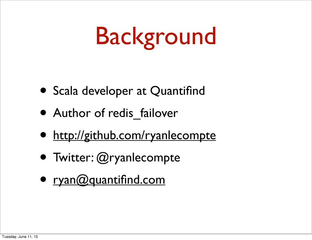 Background • Scala developer at Quantifind • Aut...