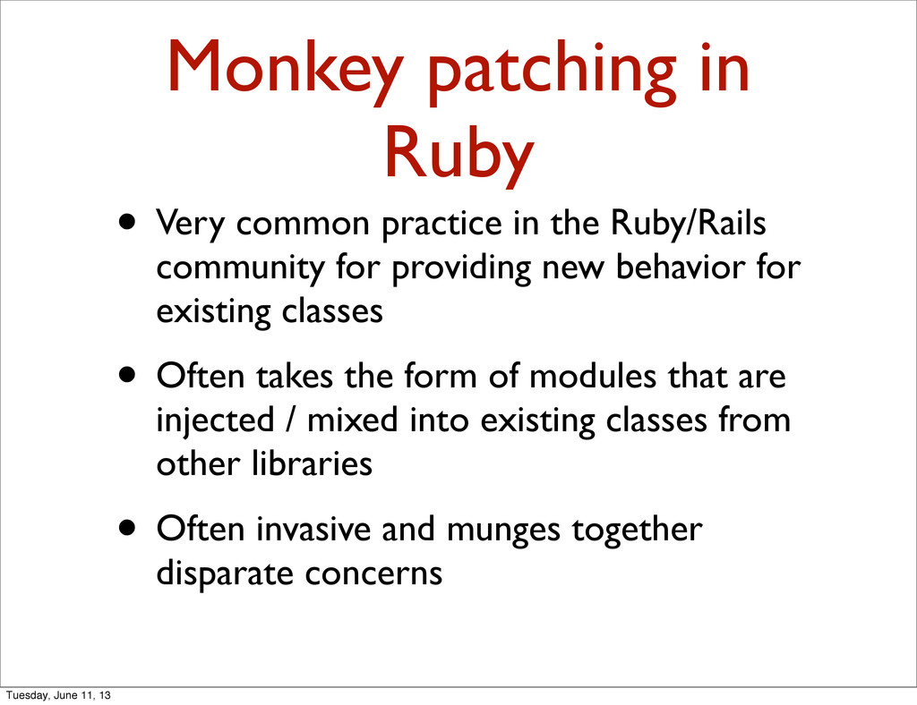 Monkey patching in Ruby • Very common practice ...