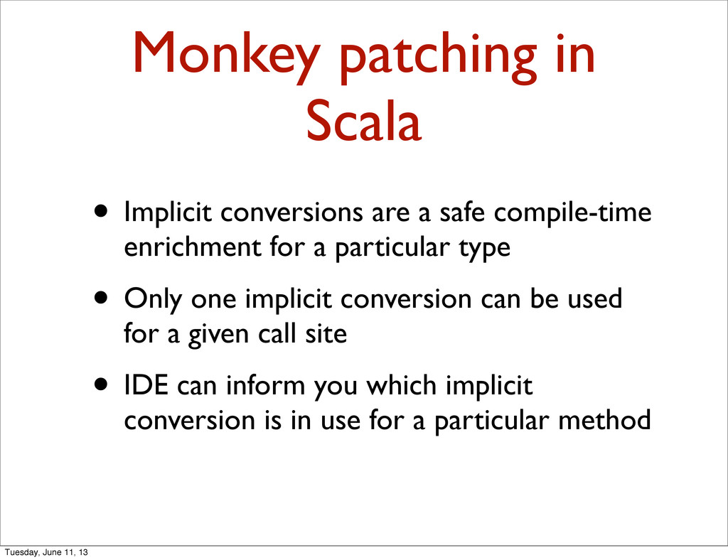 Monkey patching in Scala • Implicit conversions...
