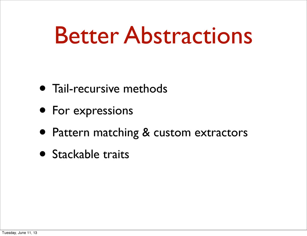 Better Abstractions • Tail-recursive methods • ...