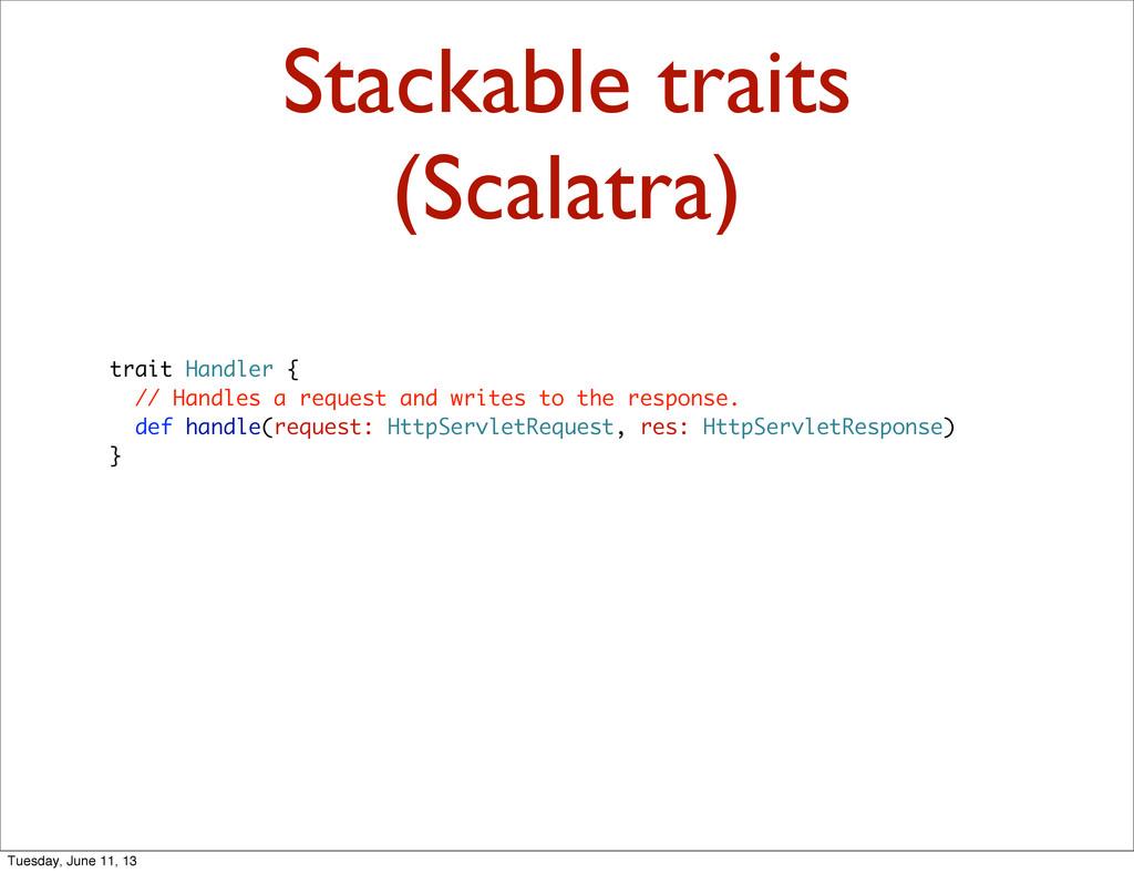 Stackable traits (Scalatra) trait Handler { // ...