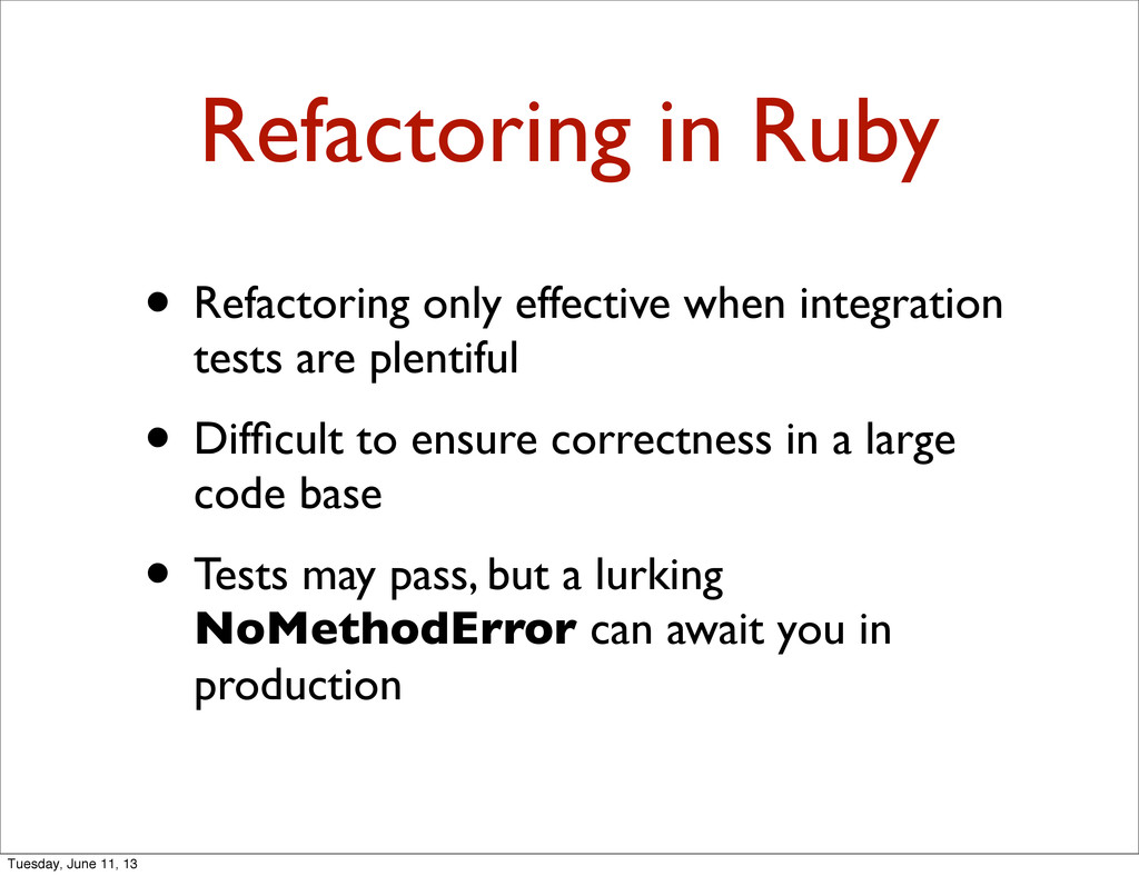 Refactoring in Ruby • Refactoring only effectiv...