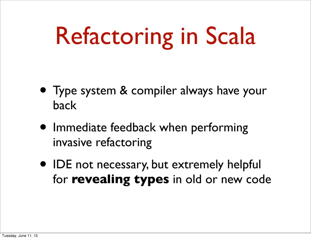 Refactoring in Scala • Type system & compiler a...