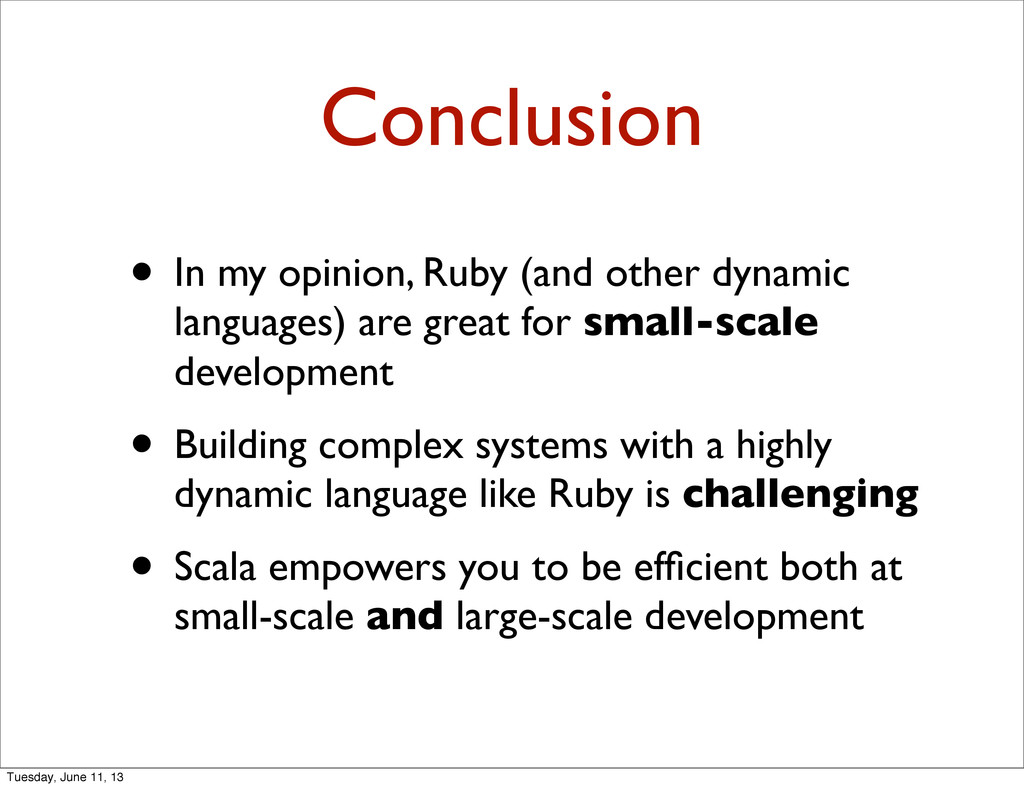 Conclusion • In my opinion, Ruby (and other dyn...